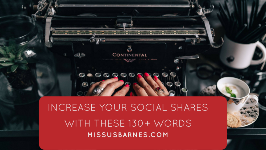 130+ Words to improve your Blog Titles & Increase your Social Shares - MissusBarnes.com