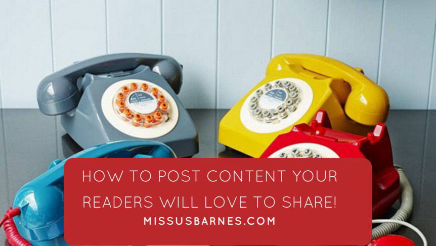 Popular Content - How to Post Content your Readers will love to share! - Part of the How to write Better Blogs Series from MissusBarnes.com